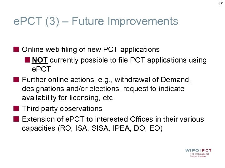 17 e. PCT (3) – Future Improvements Online web filing of new PCT applications