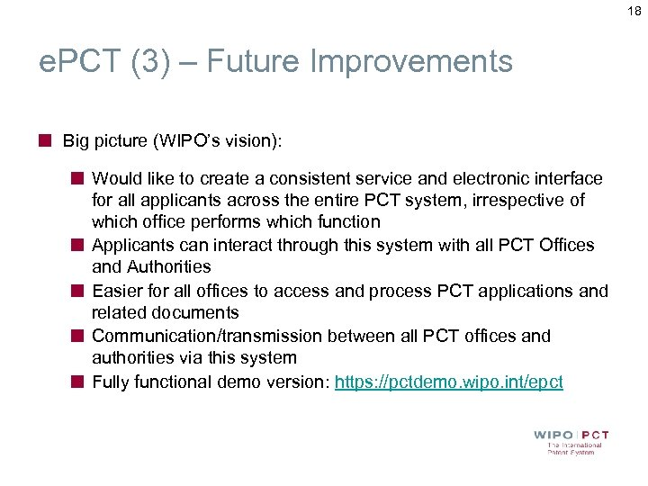 18 e. PCT (3) – Future Improvements Big picture (WIPO's vision): Would like to