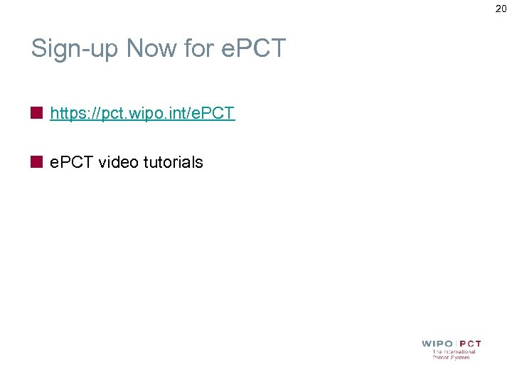 20 Sign-up Now for e. PCT https: //pct. wipo. int/e. PCT video tutorials