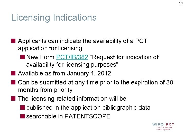 21 Licensing Indications Applicants can indicate the availability of a PCT application for licensing