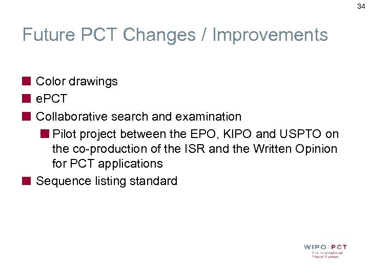 34 Future PCT Changes / Improvements Color drawings e. PCT Collaborative search and examination