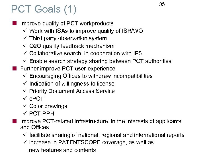 PCT Goals (1) 35 Improve quality of PCT workproducts ü Work with ISAs to
