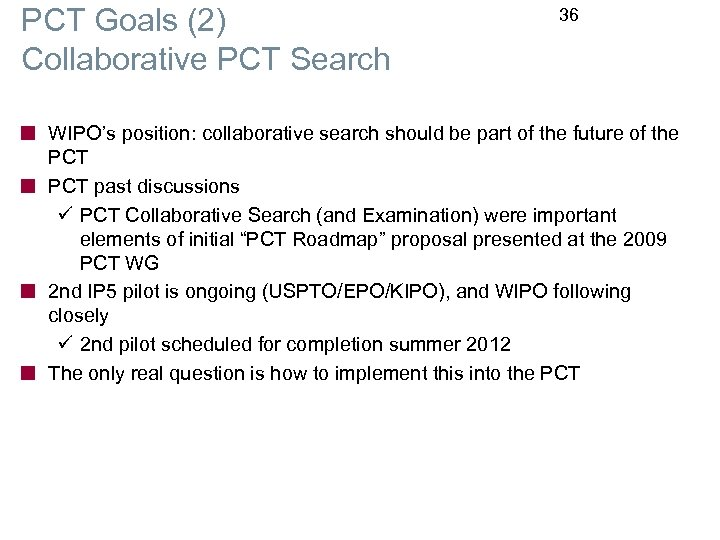 PCT Goals (2) Collaborative PCT Search 36 WIPO's position: collaborative search should be part