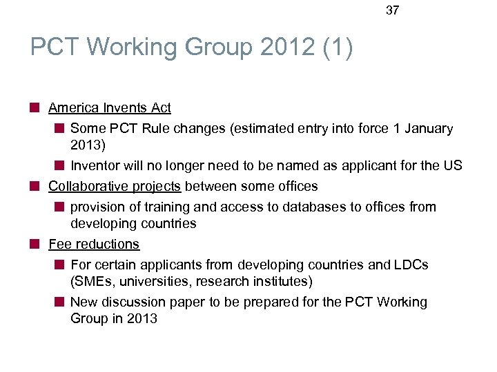37 PCT Working Group 2012 (1) America Invents Act Some PCT Rule changes (estimated