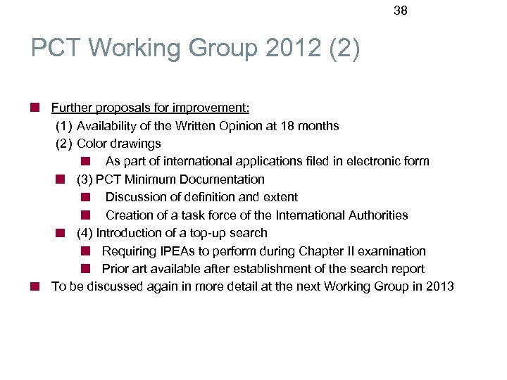 38 PCT Working Group 2012 (2) Further proposals for improvement: (1) Availability of the