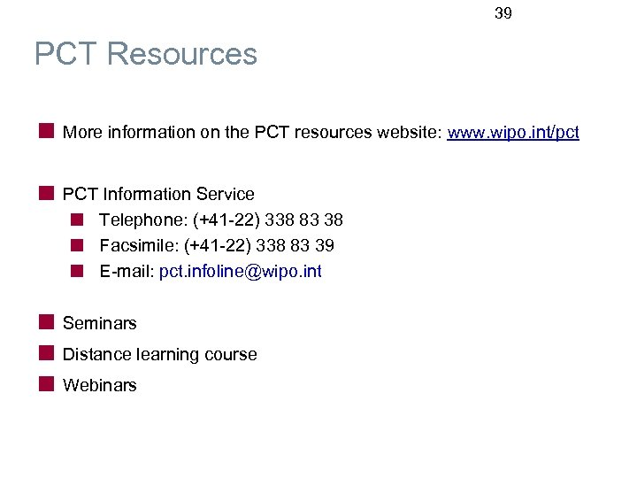 39 PCT Resources More information on the PCT resources website: www. wipo. int/pct PCT