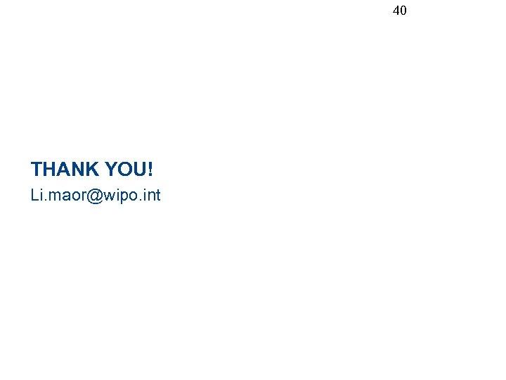 40 THANK YOU! Li. maor@wipo. int