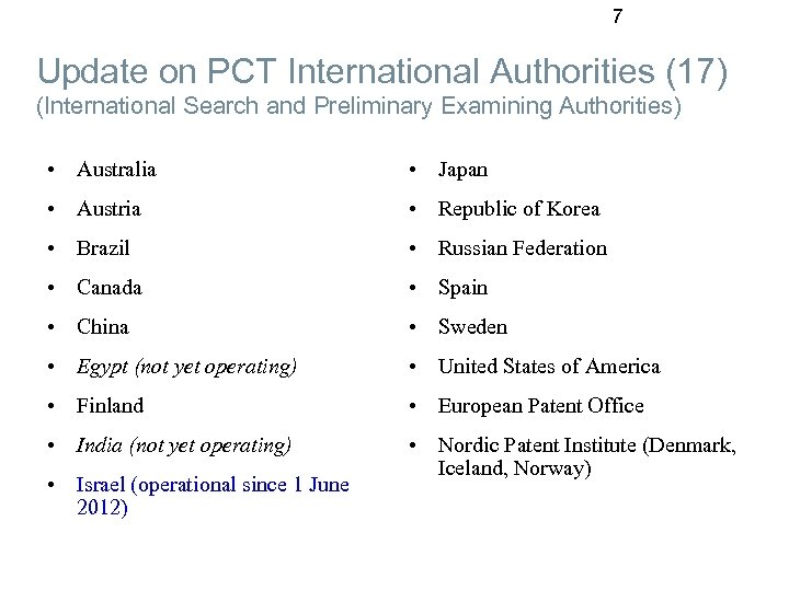 7 Update on PCT International Authorities (17) (International Search and Preliminary Examining Authorities) •