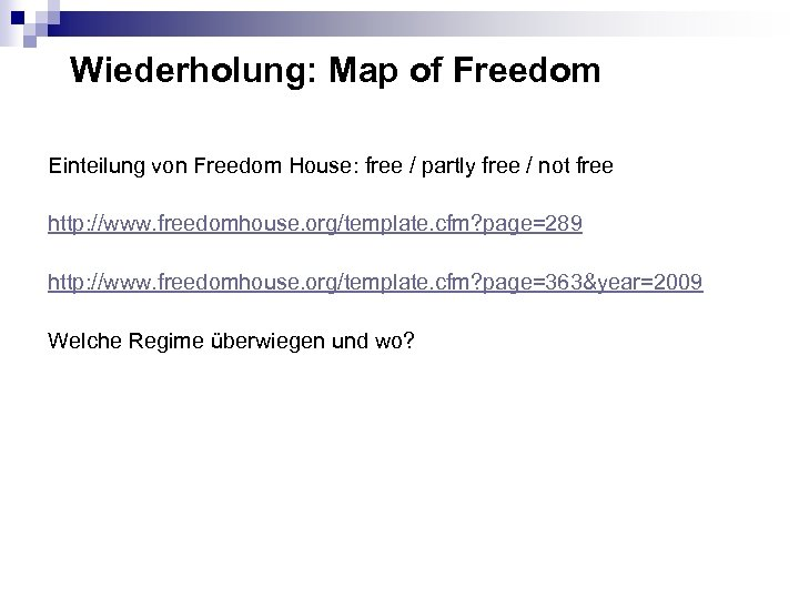 Wiederholung: Map of Freedom Einteilung von Freedom House: free / partly free / not