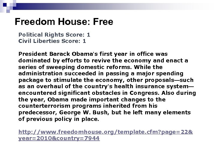 Freedom House: Free Political Rights Score: 1 Civil Liberties Score: 1 President Barack Obama's