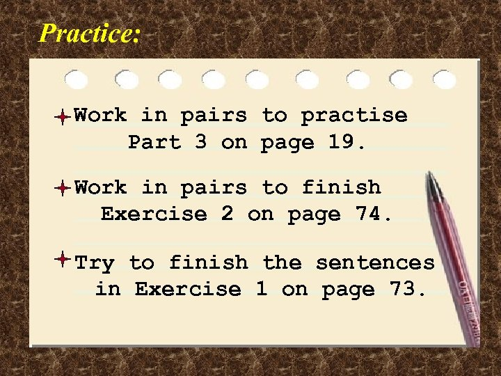 Practice: Work in pairs to practise Part 3 on page 19. Work in pairs