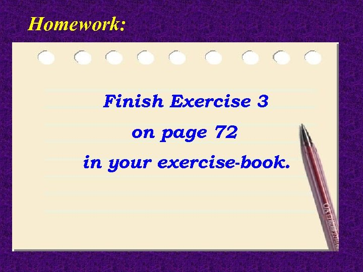 Homework: Finish Exercise 3 on page 72 in your exercise-book.