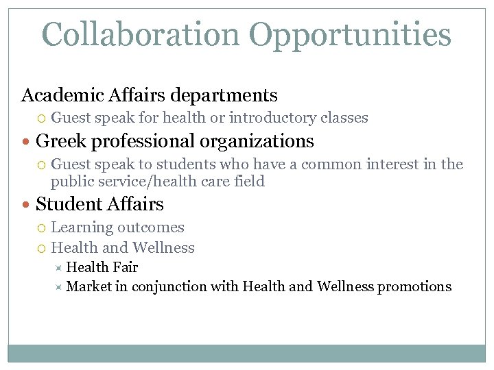 Collaboration Opportunities Academic Affairs departments Guest speak for health or introductory classes Greek professional