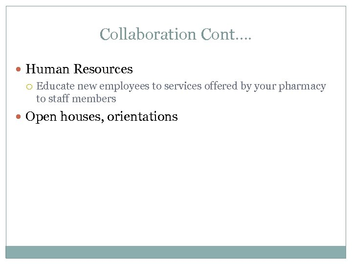 Collaboration Cont…. Human Resources Educate new employees to services offered by your pharmacy to