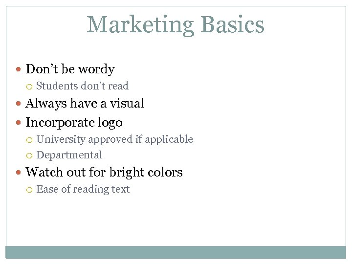 Marketing Basics Don't be wordy Students don't read Always have a visual Incorporate logo