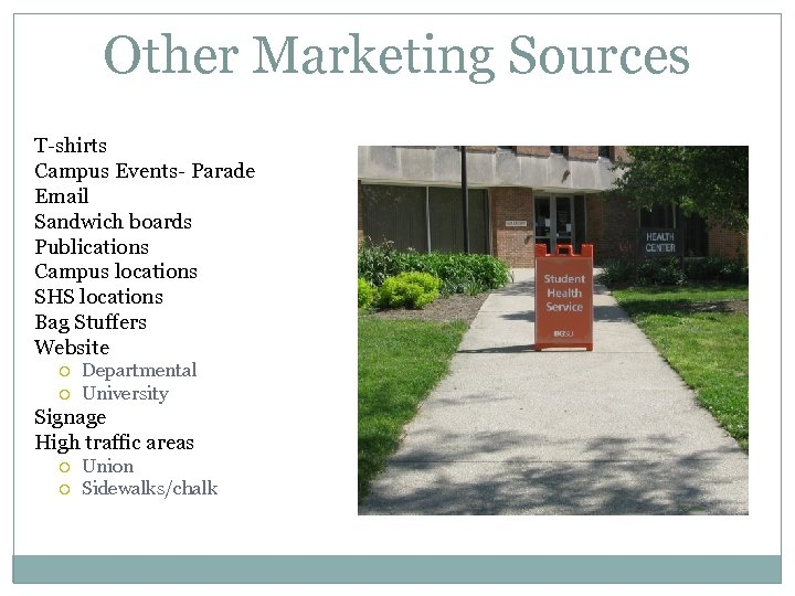 Other Marketing Sources T-shirts Campus Events- Parade Email Sandwich boards Publications Campus locations SHS