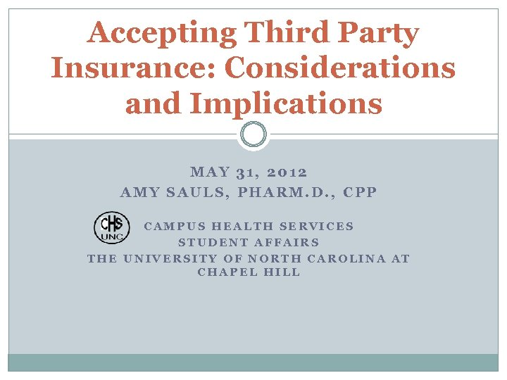 Accepting Third Party Insurance: Considerations and Implications MAY 31, 2012 AMY SAULS, PHARM. D.