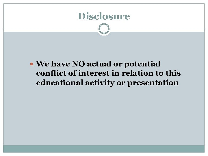 Disclosure We have NO actual or potential conflict of interest in relation to this