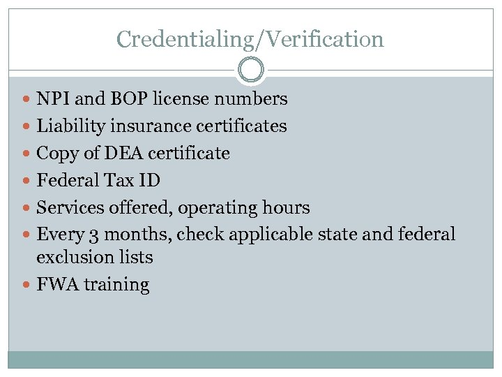 Credentialing/Verification NPI and BOP license numbers Liability insurance certificates Copy of DEA certificate Federal