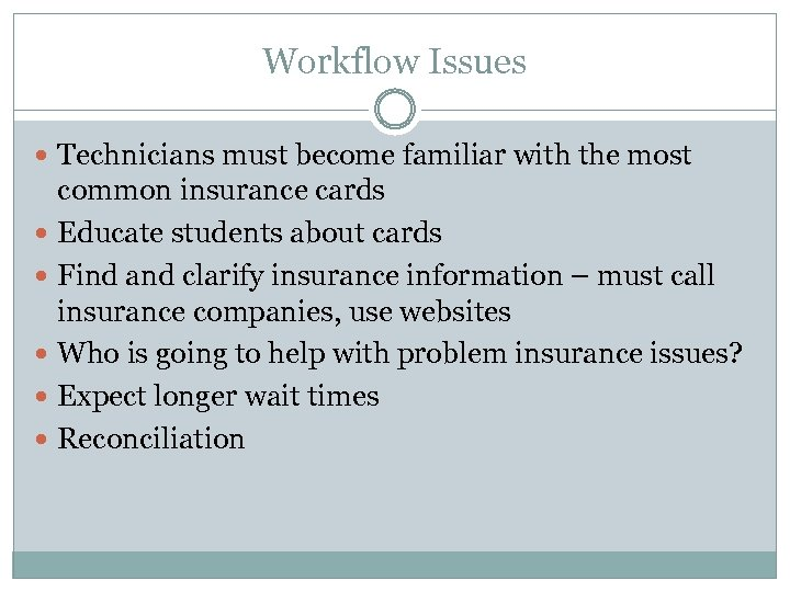 Workflow Issues Technicians must become familiar with the most common insurance cards Educate students