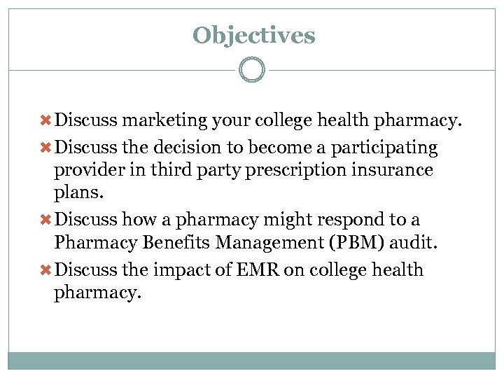 Objectives Discuss marketing your college health pharmacy. Discuss the decision to become a participating
