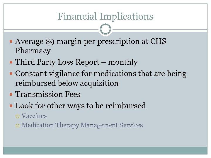 Financial Implications Average $9 margin per prescription at CHS Pharmacy Third Party Loss Report