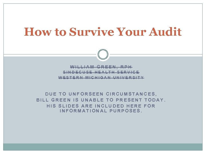 How to Survive Your Audit WILLIAM GREEN, RPH SINDECUSE HEALTH SERVICE WESTERN MICHIGAN UNIVERSITY