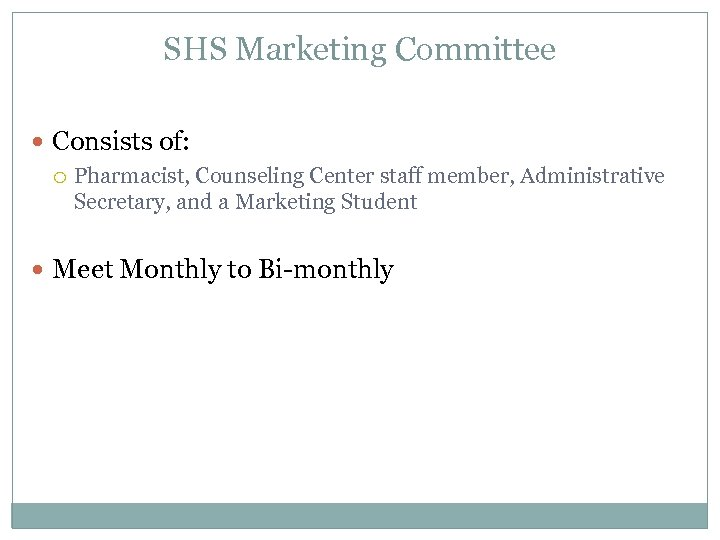 SHS Marketing Committee Consists of: Pharmacist, Counseling Center staff member, Administrative Secretary, and a