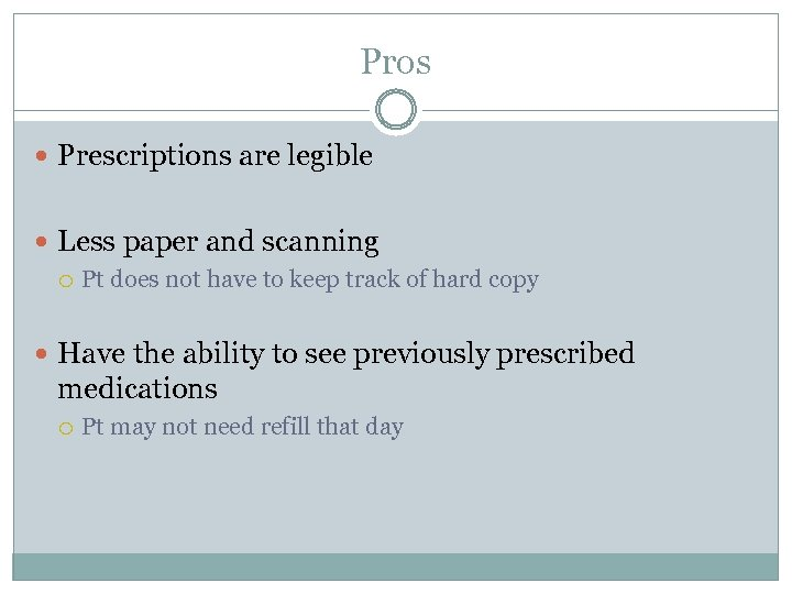 Pros Prescriptions are legible Less paper and scanning Pt does not have to keep