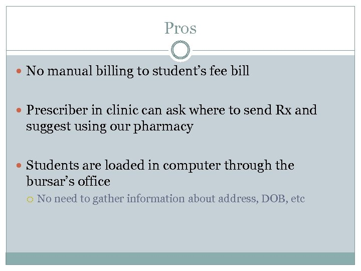 Pros No manual billing to student's fee bill Prescriber in clinic can ask where