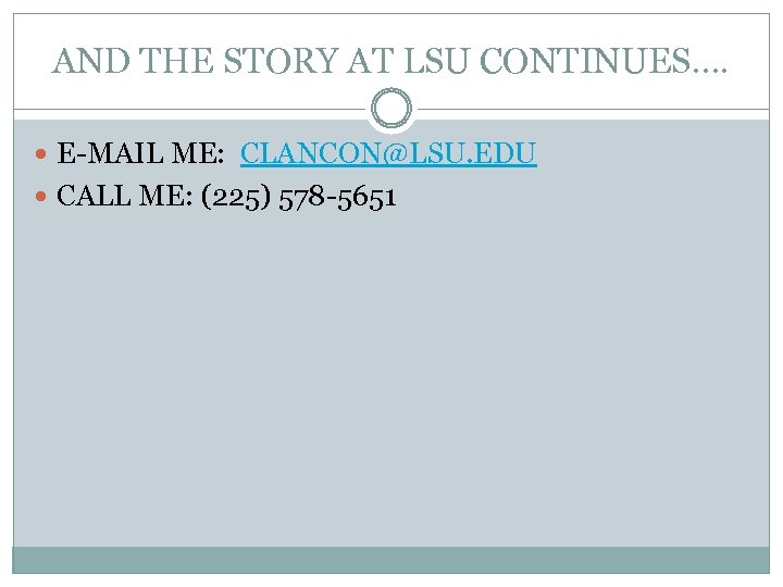 AND THE STORY AT LSU CONTINUES…. E-MAIL ME: CLANCON@LSU. EDU CALL ME: (225) 578