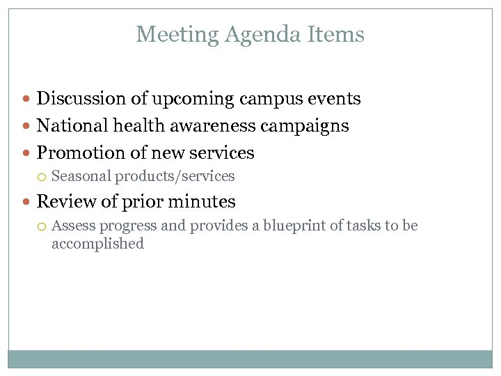 Meeting Agenda Items Discussion of upcoming campus events National health awareness campaigns Promotion of