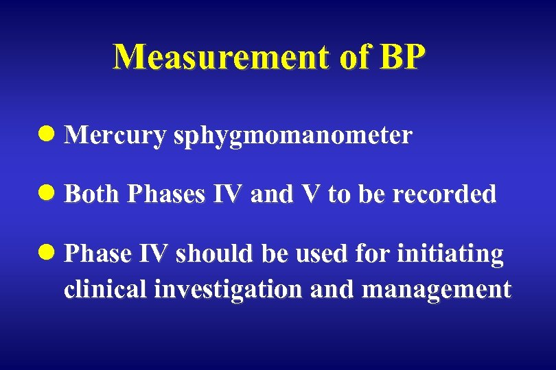 Measurement of BP l Mercury sphygmomanometer l Both Phases IV and V to be
