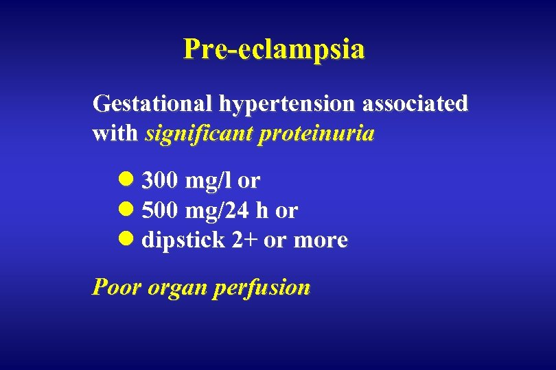 Pre-eclampsia Gestational hypertension associated with significant proteinuria l 300 mg/l or l 500 mg/24