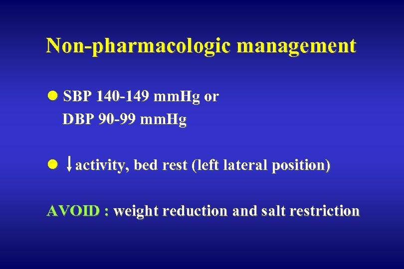 Non-pharmacologic management l SBP 140 -149 mm. Hg or DBP 90 -99 mm. Hg