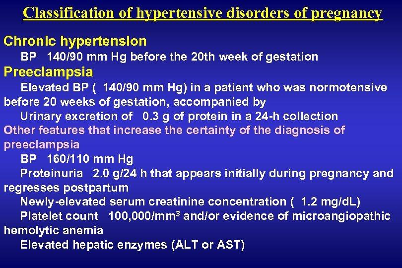 Classification of hypertensive disorders of pregnancy Chronic hypertension BP 140/90 mm Hg before the