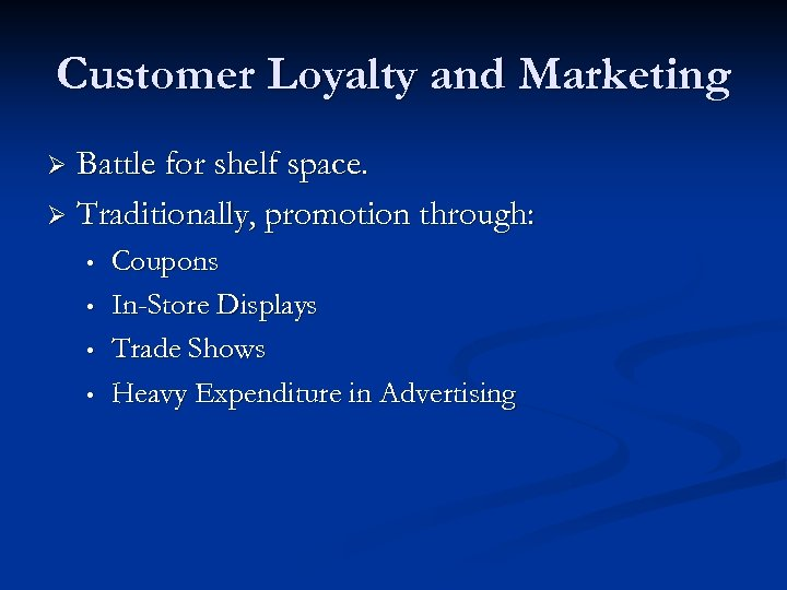 Customer Loyalty and Marketing Battle for shelf space. Ø Traditionally, promotion through: Ø •