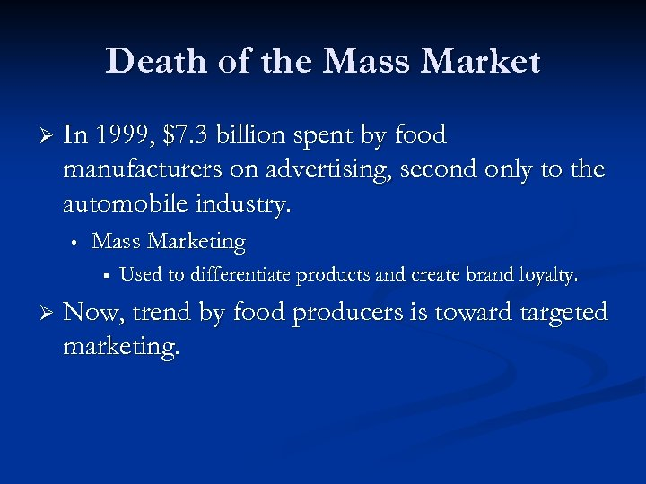 Death of the Mass Market Ø In 1999, $7. 3 billion spent by food