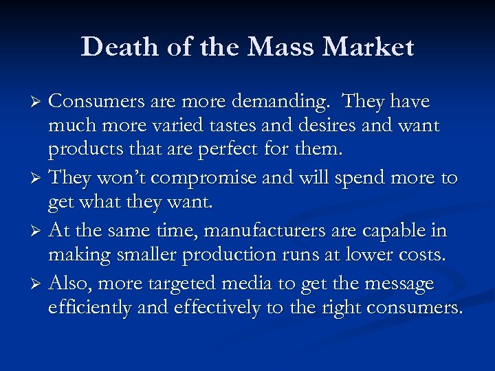 Death of the Mass Market Consumers are more demanding. They have much more varied