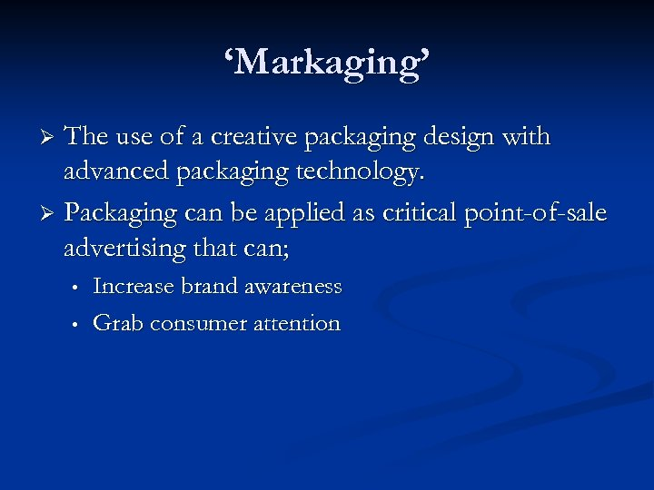 'Markaging' The use of a creative packaging design with advanced packaging technology. Ø Packaging