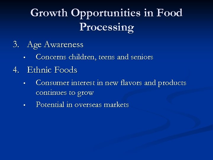 Growth Opportunities in Food Processing 3. Age Awareness • Concerns children, teens and seniors