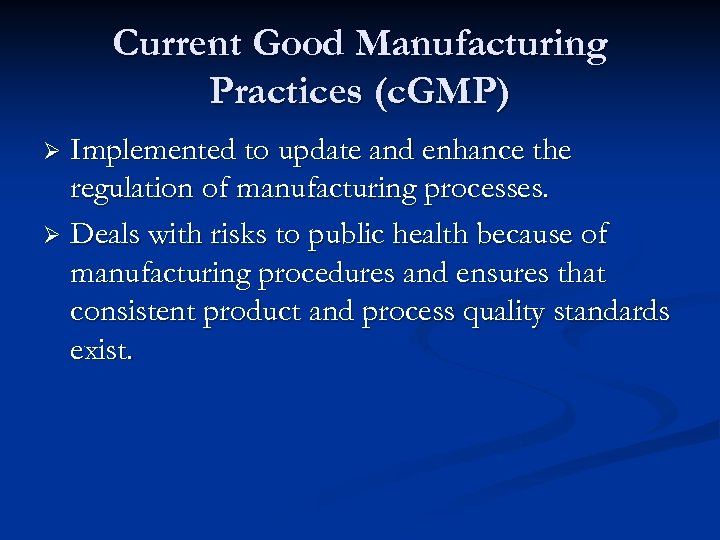 Current Good Manufacturing Practices (c. GMP) Implemented to update and enhance the regulation of