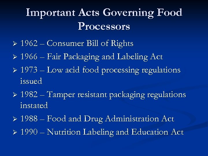 Important Acts Governing Food Processors 1962 – Consumer Bill of Rights Ø 1966 –