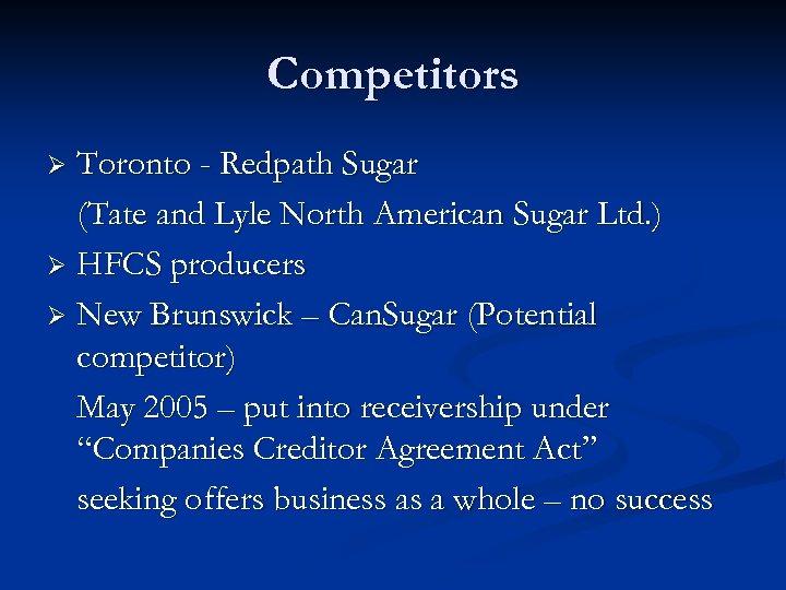 Competitors Toronto - Redpath Sugar (Tate and Lyle North American Sugar Ltd. ) Ø