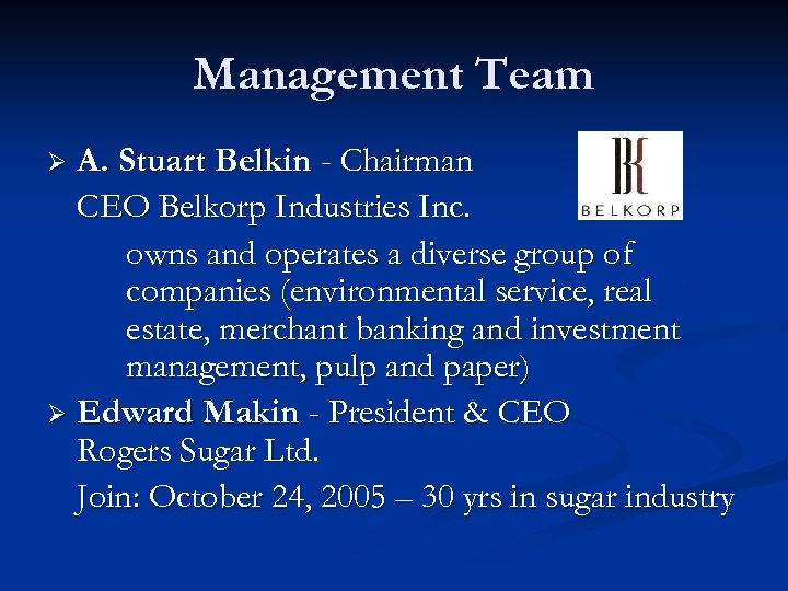 Management Team A. Stuart Belkin - Chairman CEO Belkorp Industries Inc. owns and operates