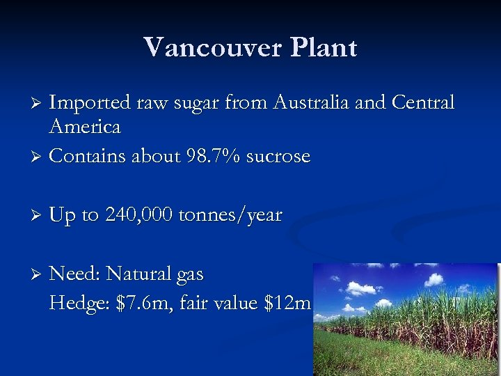 Vancouver Plant Imported raw sugar from Australia and Central America Ø Contains about 98.
