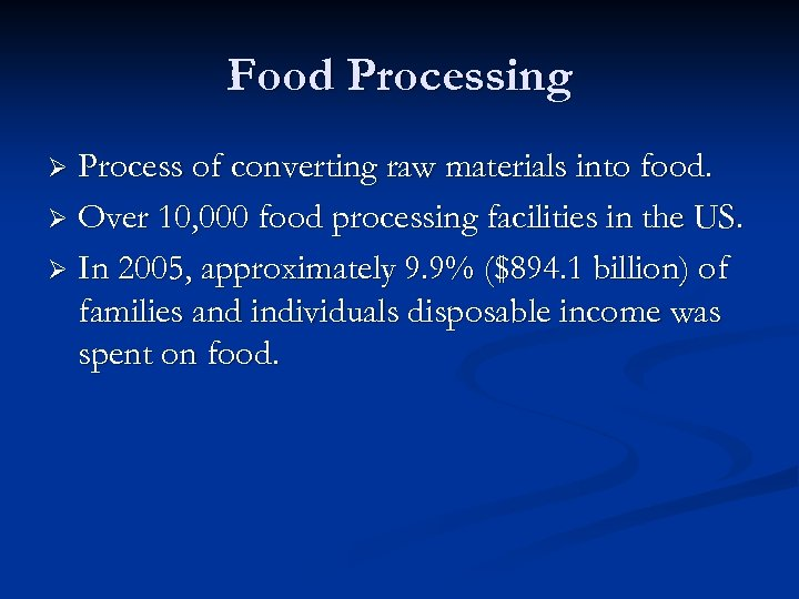 Food Processing Process of converting raw materials into food. Ø Over 10, 000 food