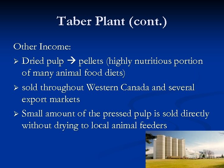 Taber Plant (cont. ) Other Income: Ø Dried pulp pellets (highly nutritious portion of