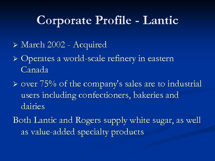 Corporate Profile - Lantic March 2002 - Acquired Ø Operates a world-scale refinery in