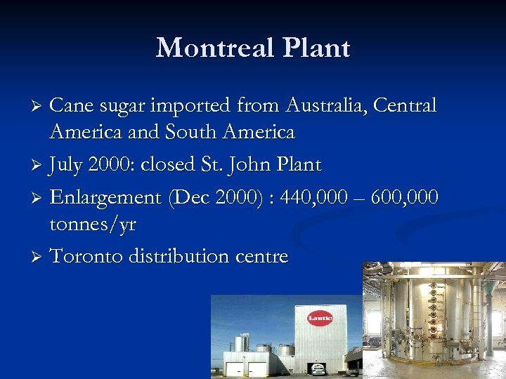 Montreal Plant Cane sugar imported from Australia, Central America and South America Ø July